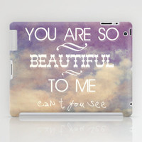 You Are So Beautiful... To Me iPad Case by Digi Treats 2