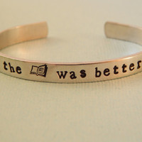 The Book Was Better Aluminum Cuff Bracelet, Gift Under 20 - Book Lover Gift