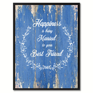 Happiness is Being Married to your Best Friend Inspirational Quote Saying Gift Ideas Home Décor Wall Art