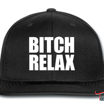 Bitch Relax Snapback