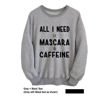 All I need is Mascara & Caffeine T Shirt Graphic Teens Sweatshirt Crewneck for Womens Mens Unisex Clothes Funny Saying Sassy Fashion Jumper
