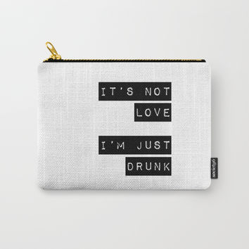 It's note love. I'm just Drunk Carry-All Pouch by catmustache