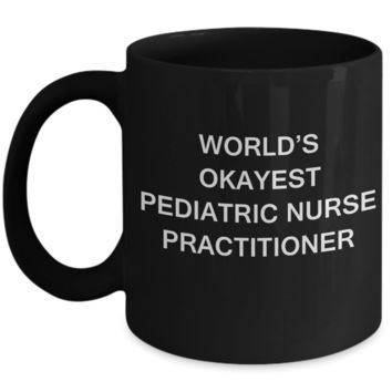 World's Okayest Pediatric nurse practitioner - Porcelain Black coffee mugs 11 oz