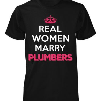 Real Women Marry Plumbers. Cool Gift - Unisex Tshirt