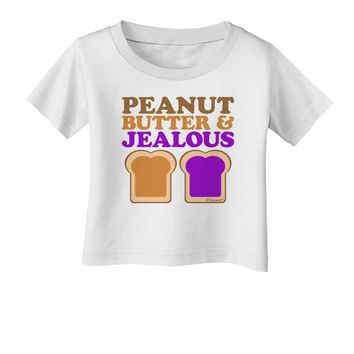 Peanut Butter and Jealous Infant T-Shirt by TooLoud