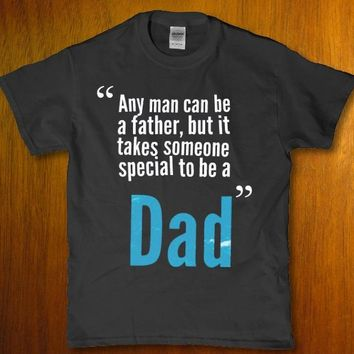 Any man can be a father but it takes someone special to be a dad men's t-shirt