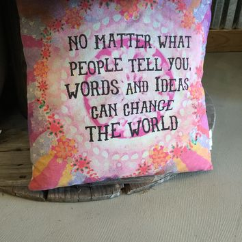 No matter what people tell you words and ideas can change the world pillow