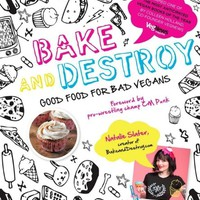 Bake and Destroy: Good Food for Bad Vegans | Viva!Shop