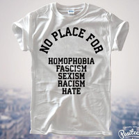 No Place For Homophobia Sexism Racism Hate Women T shirt Cotton Casual Funny Shirt For Lady White Gray Top Tee Hipster Z-195
