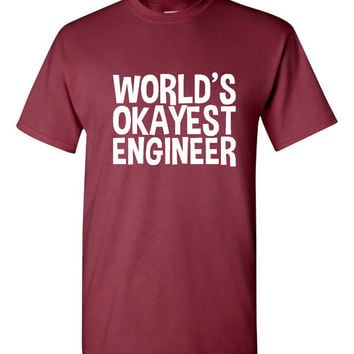 Worlds okayest Engineer T Shirt Mens Womens Style Engineer gift Ideas Fun Gift for dad or mom Fathers Day Gift