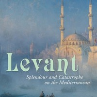 Levant: Splendour and Catastrophe on the Mediterranean Paperback – May 29, 2012