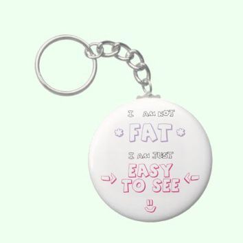 I am not fat i am just easy to see quote meme keychain from Zazzle.com