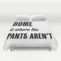 Home is where the pants aren't Duvet Cover by Jamie Danielle