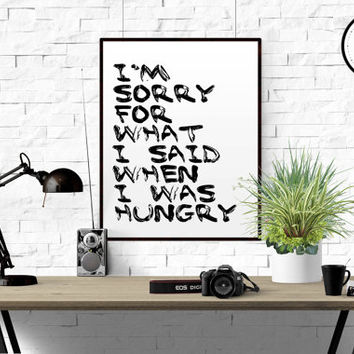 "Kitchen print ""Im sorry for what i said when i was hungry"" Typography gift black white kitchen wall art printable print kitchen poster decor"