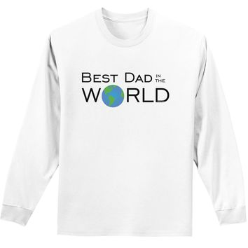 Best Dad in the World Adult Long Sleeve Shirt
