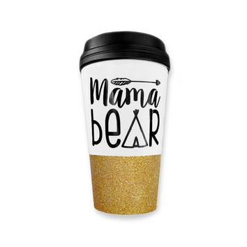 Mama Bear Travel Mug - Glitter Mug - Gift for Mom - Mother's Day Gift - Hot Beverages - Personalized Gift - Custom Tumbler - Gold Glitter
