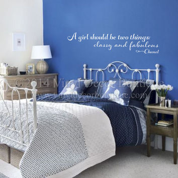 A girl should be two things Classy Fabulous girl bedroom Wall art, wall decal, wall quote, vinyl lettering,  classy fabulous teen  bedroom