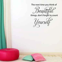 The Next Time You Think of Beautiful Things Don't Forget to Count Yourself Vinyl Wall Words Decal Sticker Graphic