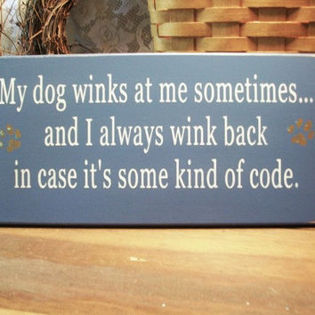 My Dog Winks at Me Painted Wood Sign Primitive by CountryWorkshop