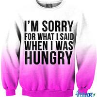 Sorry For What I said when I was Hungry | fresh-tops.com