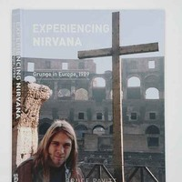 Experiencing Nirvana: Grunge In Europe, 1989 By Bruce Pavitt - Assorted One