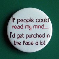 If People Could Read My Mind I'd Get Punched In The Face A Lot Pinback Button Badge Pin