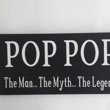 Pop Pop The Man The Myth The Legend - Wood/Vinyl Sign