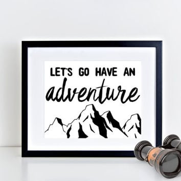 Printable Wall Art, Let's go have an adventure, quote print, black and white art, typography print, mountain art, adventure print