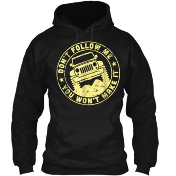Don't Follow Me You Won't Make It Jeep T-Shirt Pullover Hoodie 8 oz