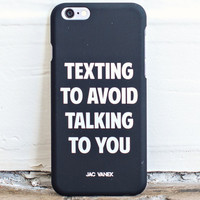 Texting to Avoid Talking to You - iPhone 6 Case - Jac Vanek