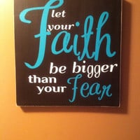 Let your Faith be bigger than your Fear wood sign