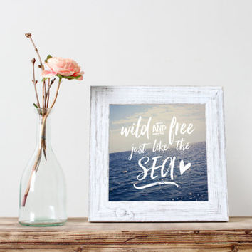Square quote print, Wild and Free Just Like the Sea, ocean, blue, inspirational word art, typography, summer wall art, home decor, sun, 8x8
