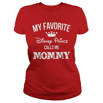 My favorite Disney Prince calls me Mommy shirt Ladies Tee