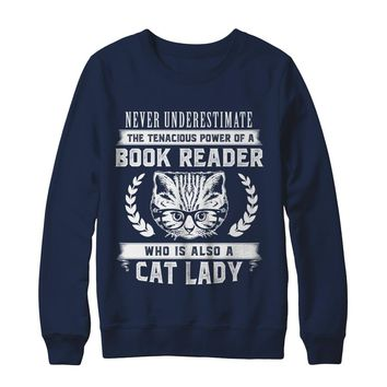 Never Underestimate The Tenacious Power Of A Book Reader Who Is Also A Cat Lady Sweatshirt