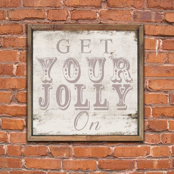 "Wood ""Get Your Jolly On"" sign framed out in reclaimed wood.  Handmade.  Approx. 12x12x2 inches"