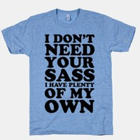 I Don't Need Your Sass | T-Shirts, Tank Tops, Sweatshirts and Hoodies | HUMAN