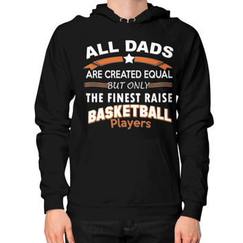 All Dads are created equal but only the finest raise Basketball Players - Men's Hoodie