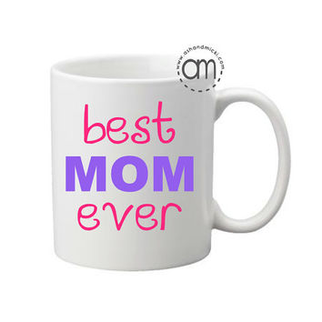 Best Mom Ever, Mother's Day Gift, Gift for Mom, Granparents, Grandma Gift, Best Mom, Mom Coffee Mug