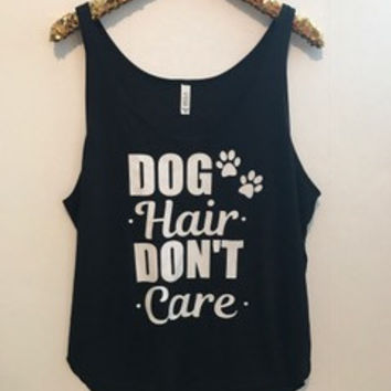 Dog Hair Don't Care - Slouchy Relaxed Fit Tank - Ruffles with Love - Fashion Tee - Graphic Tee