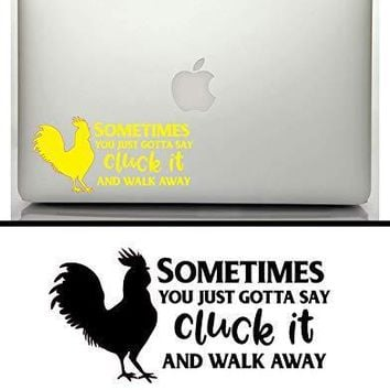 Sometimes You Gotta Say Cluck It And Walk Away Vinyl Graphic Decal