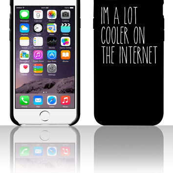 I'm a lot cooler on the internet 5 5s 6 6plus phone cases
