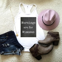 Mornings are for mimosas  tank top for women in racerback funny graphic shirt instagram tumblr gift