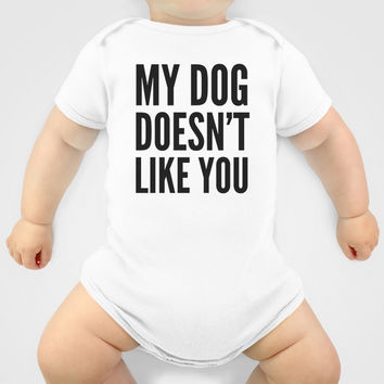 My Dog Doesn't Like You Baby Clothes by CreativeAngel