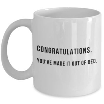 Sarcastic Coffee Mug: Congratulations. You've Made It Out Of Bed. - Funny Coffee Mug - Perfect Gift for Siblings, Best Friend, Coworker, Roommate, Cousin, Parents - Office Mug - Christmas Gift
