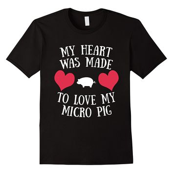My Heart Was Made To Love My Micro Pig T-Shirt
