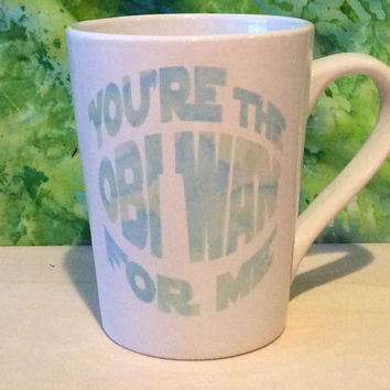 Star Wars You're the Obie Wan for me, coffee mug,unique mug, cute mug, coffee cup, adorable mug, unique mugs,star wars mug, obi wan kenobi