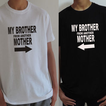 My BROTHER From Another MOTHER Best friends men's shirts- Funny Gift for Best Friends or half brothers Arrows Tee Top