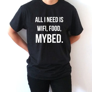 All I need is wifi, food, my bed Unisex T-shirt cool funny tumblr instagram fashion trending top teens girls sassy fashion