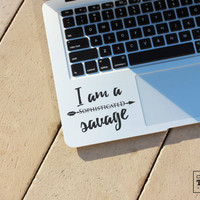 I am a sophisticated savage - Laptop Decal - Laptop Sticker - Macbook Decal - Adventure Decal - Car Sticker - Car Decal - Bumper Sticker