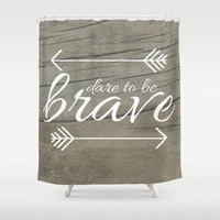 Dare to be Brave Shower Curtain by Mockingbird Avenue